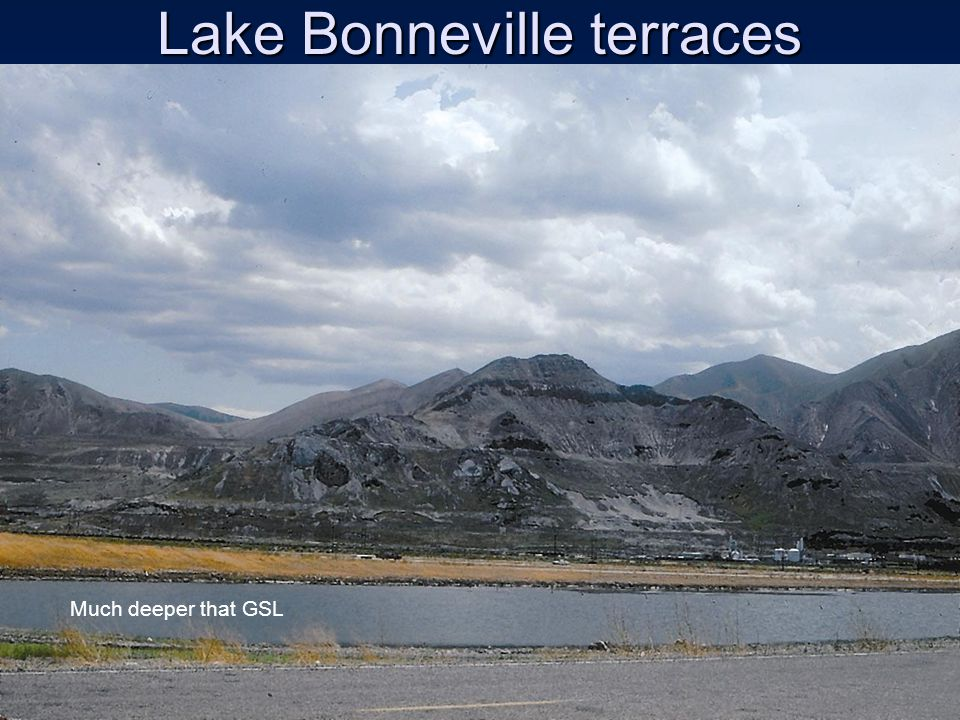 Lake Bonneville terraces Much deeper that GSL