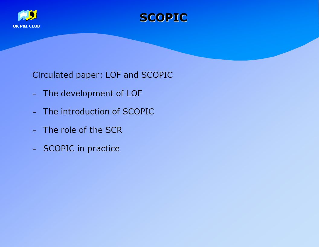 UK P&I CLUBSCOPIC LOF Contract - used for over 100 years Why the need for radical change.