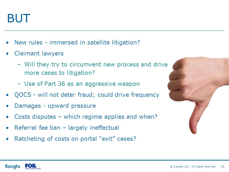 © Keoghs LLP. All rights reserved 19 BUT New rules - immersed in satellite litigation.