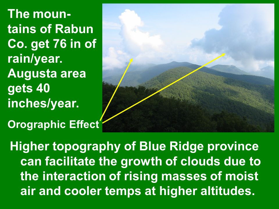 Higher topography of Blue Ridge province can facilitate the growth of clouds due to the interaction of rising masses of moist air and cooler temps at higher altitudes.
