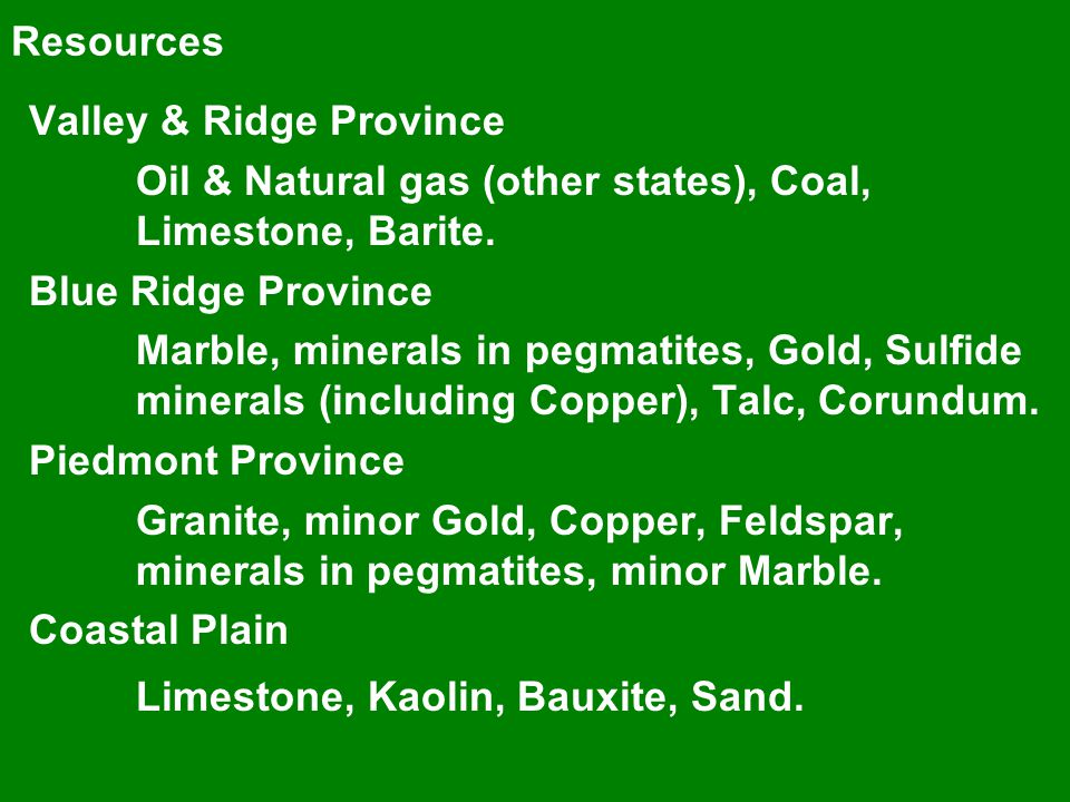 Resources Valley & Ridge Province Oil & Natural gas (other states), Coal, Limestone, Barite.