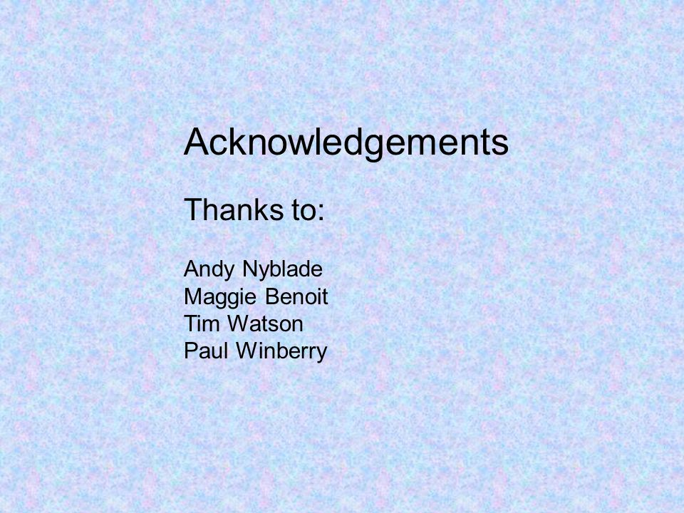 Acknowledgements Thanks to: Andy Nyblade Maggie Benoit Tim Watson Paul Winberry
