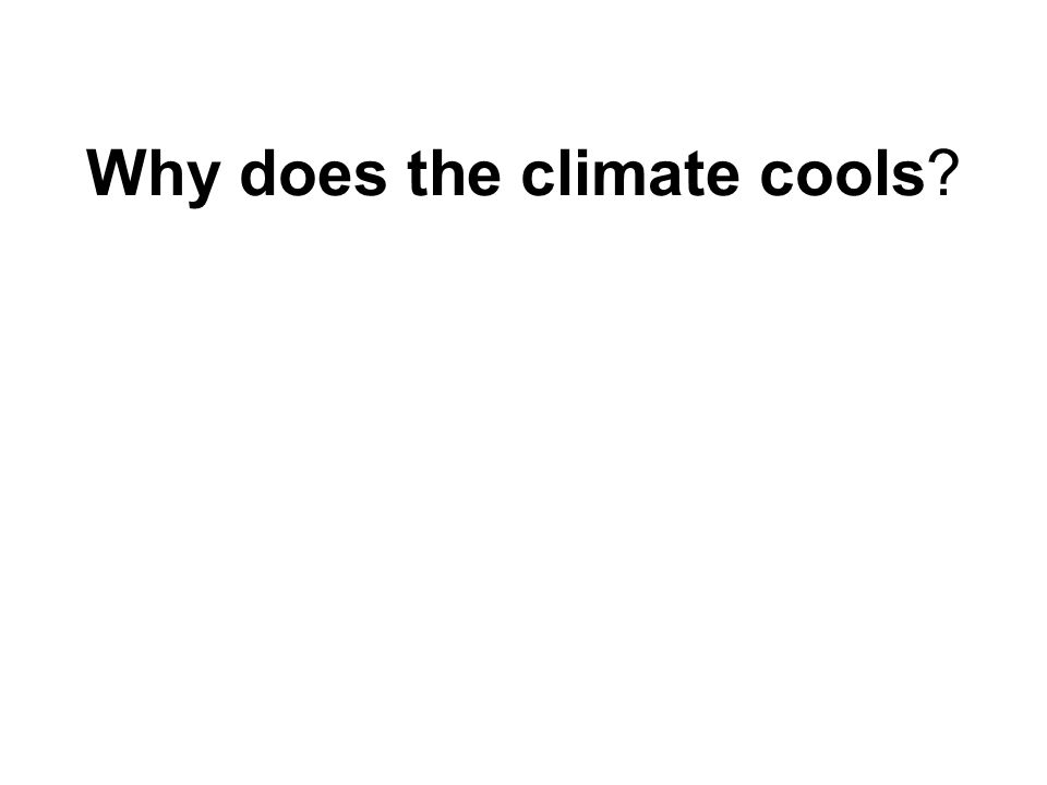 Why does the climate cools?