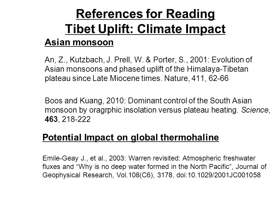 References for Reading Tibet Uplift: Climate Impact An, Z., Kutzbach, J. Prell, W. & Porter, S., 2001: Evolution of Asian monsoons and phased uplift o