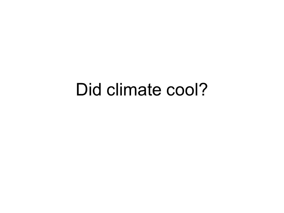 Did climate cool?