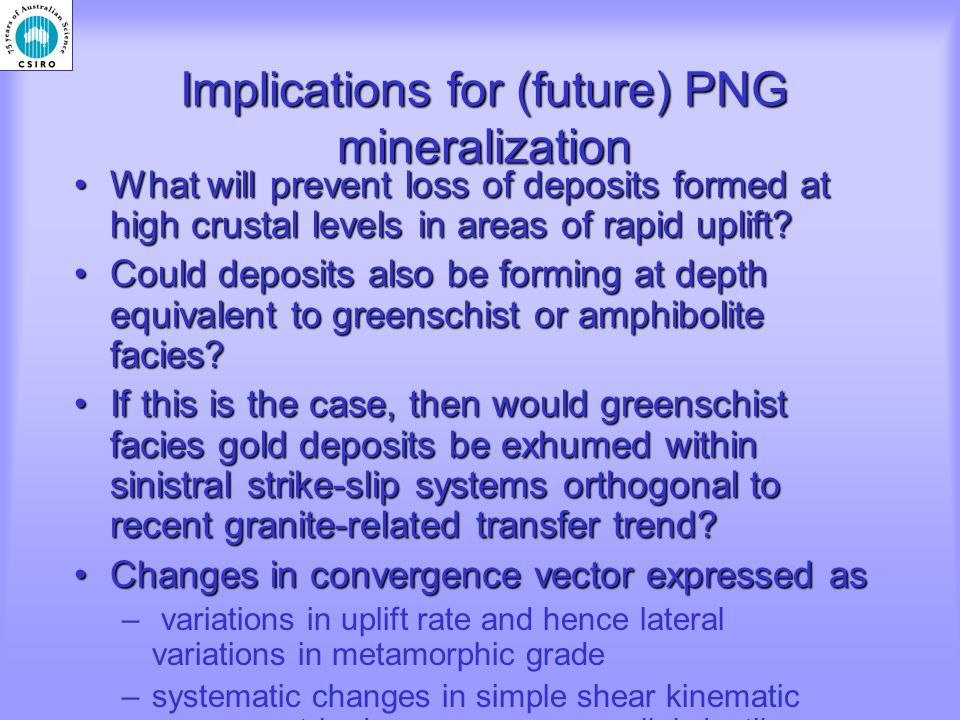 Implications for (future) PNG mineralization What will prevent loss of deposits formed at high crustal levels in areas of rapid uplift What will prevent loss of deposits formed at high crustal levels in areas of rapid uplift.