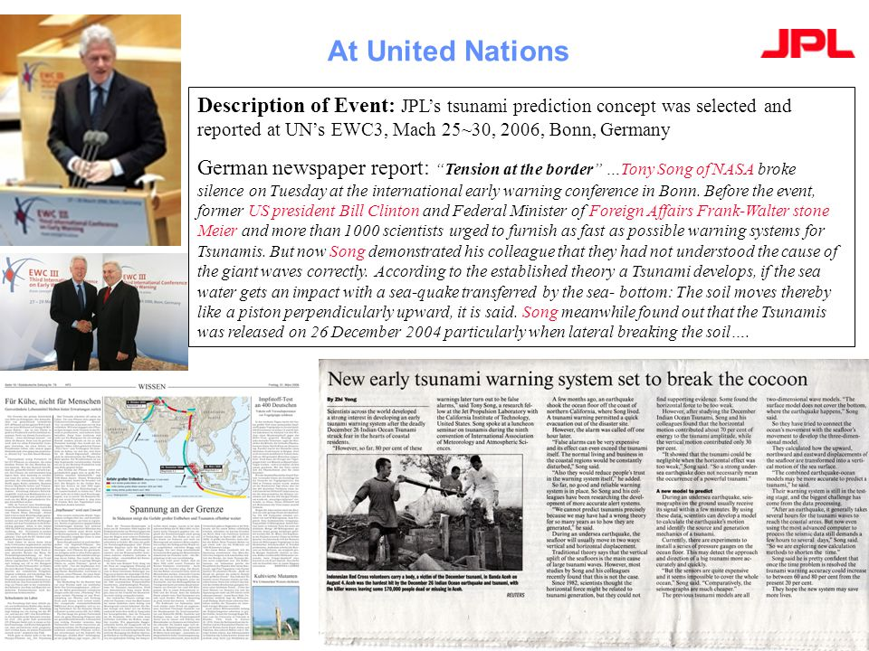 16 At United Nations Description of Event: JPL's tsunami prediction concept was selected and reported at UN's EWC3, Mach 25~30, 2006, Bonn, Germany Ge