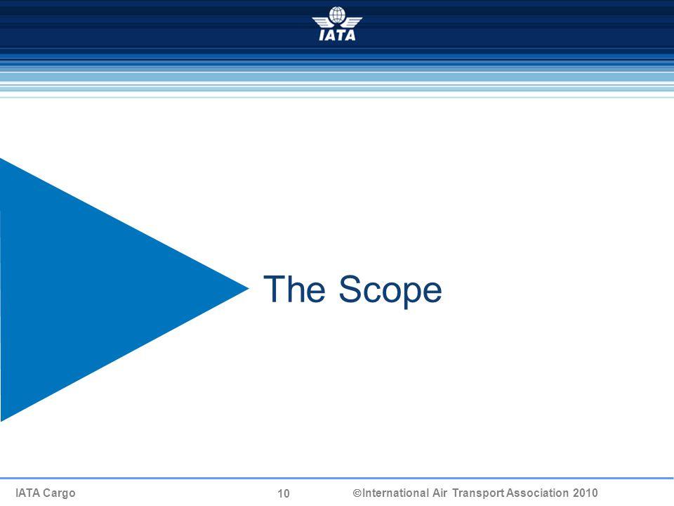 10 IATA Cargo  International Air Transport Association 2010 The Scope