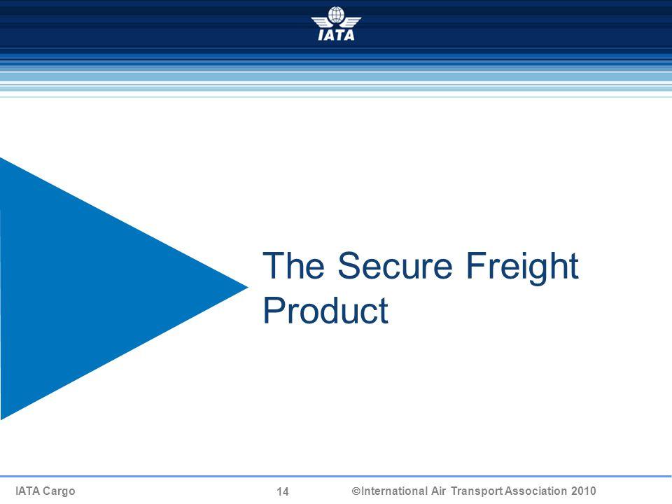 14 IATA Cargo  International Air Transport Association 2010 The Secure Freight Product