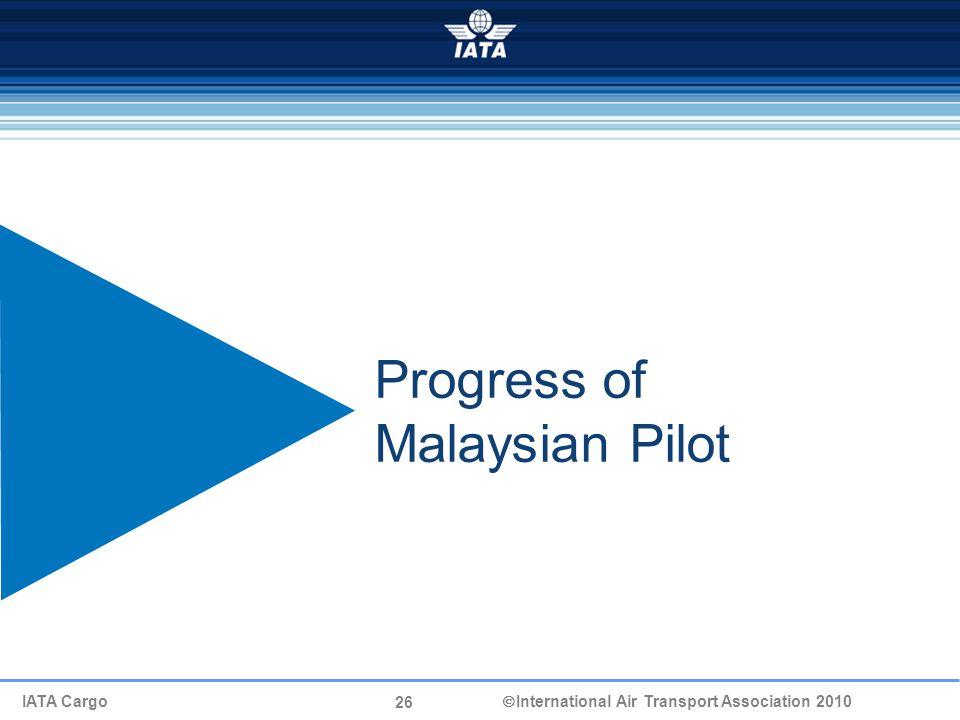 26 IATA Cargo  International Air Transport Association 2010 Progress of Malaysian Pilot
