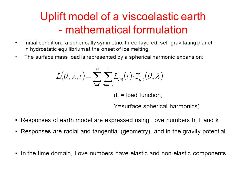 Uplift model of a viscoelastic earth - mathematical formulation Initial condition: a spherically symmetric, three-layered, self-gravitating planet in hydrostatic equilibrium at the onset of ice melting.