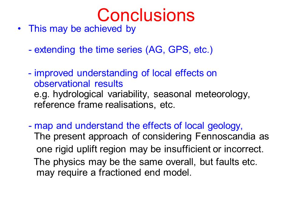 Conclusions This may be achieved by - extending the time series (AG, GPS, etc.) - improved understanding of local effects on observational results e.g.
