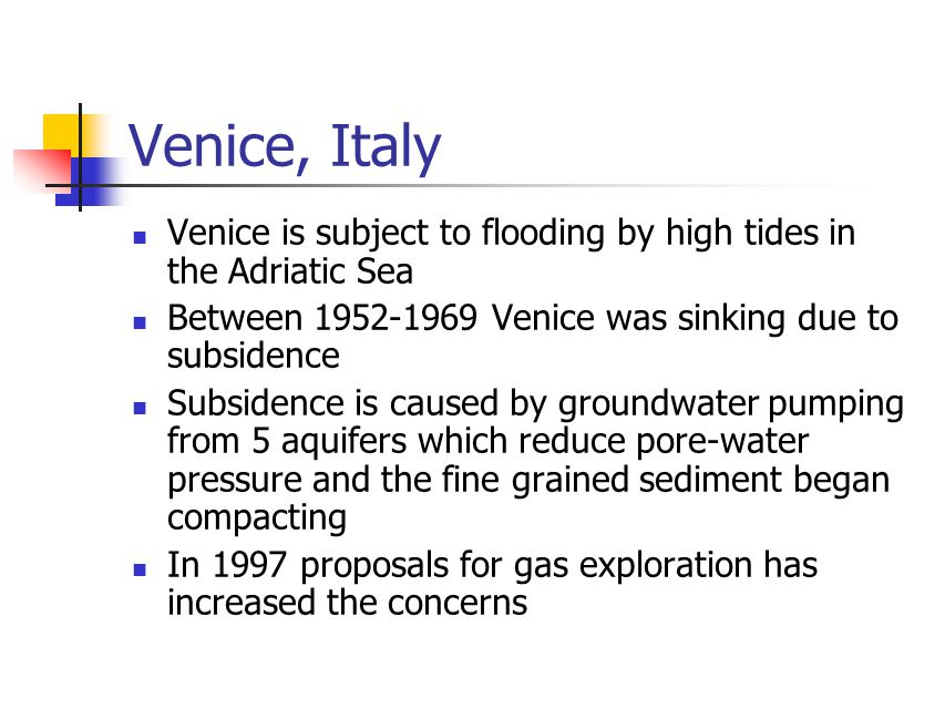 Venice, Italy Venice is subject to flooding by high tides in the Adriatic Sea Between 1952-1969 Venice was sinking due to subsidence Subsidence is cau