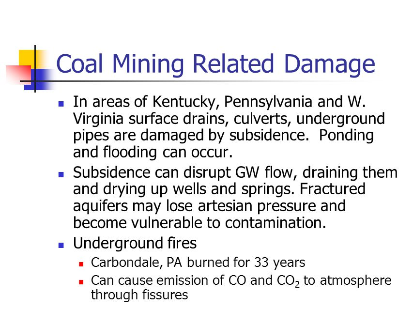 Coal Mining Related Damage In areas of Kentucky, Pennsylvania and W. Virginia surface drains, culverts, underground pipes are damaged by subsidence. P