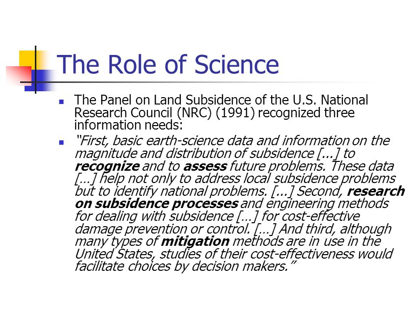 "The Role of Science The Panel on Land Subsidence of the U.S. National Research Council (NRC) (1991) recognized three information needs: ""First, basic"