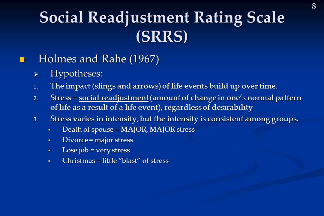 8 Social Readjustment Rating Scale (SRRS) Holmes and Rahe (1967) Holmes and Rahe (1967)  Hypotheses: 1.