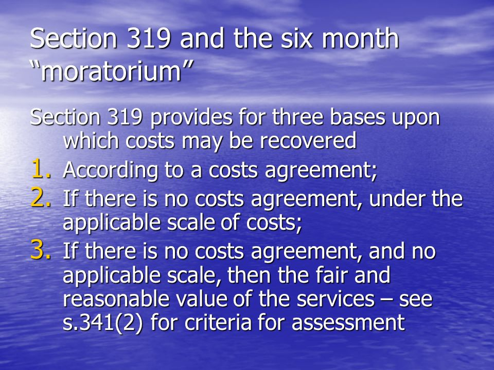 Section 319 and the six month moratorium Section 319 provides for three bases upon which costs may be recovered 1.