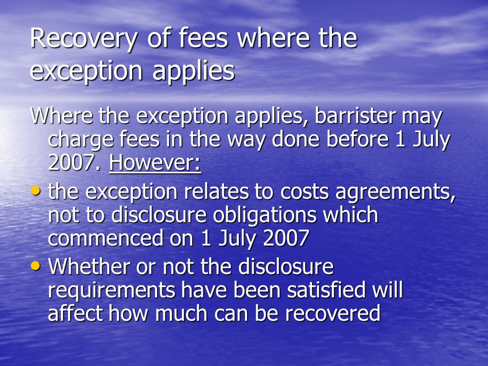 Recovery of fees where the exception applies Where the exception applies, barrister may charge fees in the way done before 1 July 2007.
