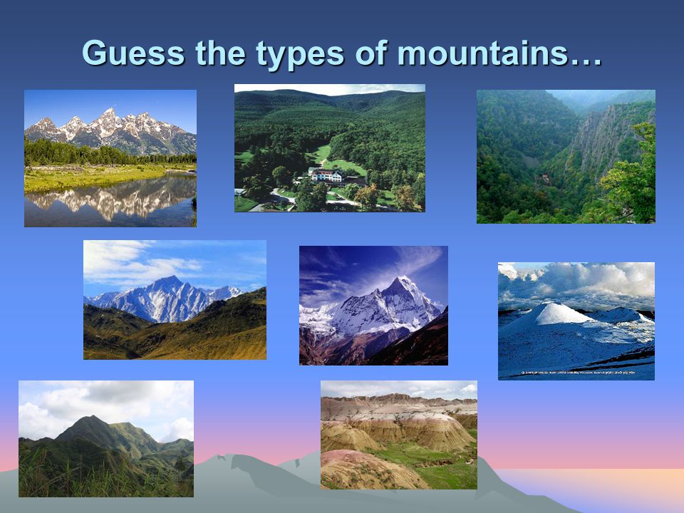 Guess the types of mountains…