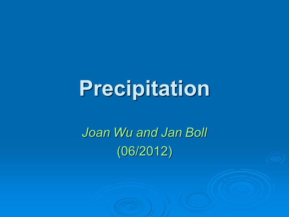 Precipitation Joan Wu and Jan Boll (06/2012)
