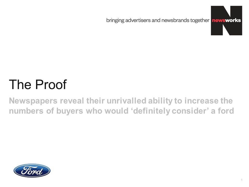 2 CrossMedia™ research helped us identify the specific role of newspapers in our communications planning and confirmed their value in ensuring Ford is high on the shortlists of our car purchasers.