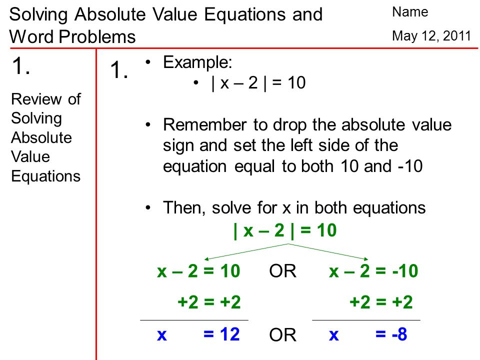 Solving Absolute Value Equations and Word Problems Name May 12, 2011 1.
