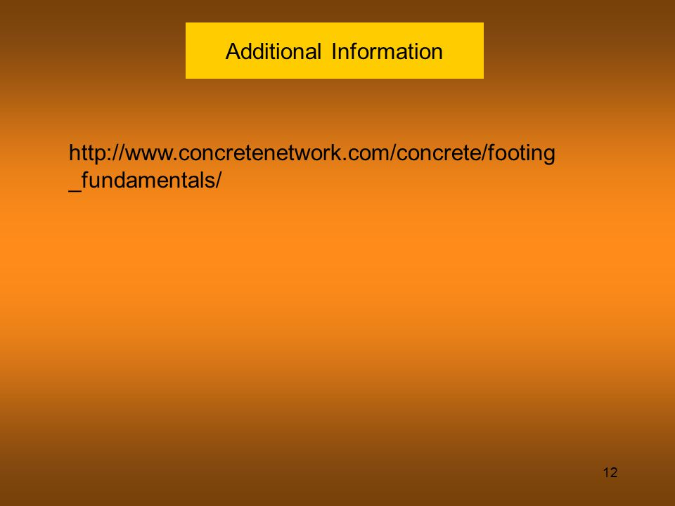 12 Additional Information http://www.concretenetwork.com/concrete/footing _fundamentals/