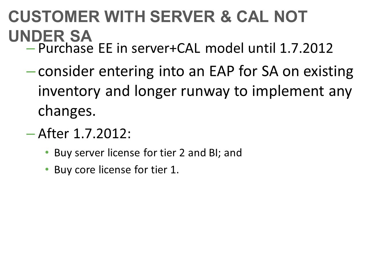 CUSTOMER WITH SERVER & CAL NOT UNDER SA – Purchase EE in server+CAL model until 1.7.2012 – consider entering into an EAP for SA on existing inventory