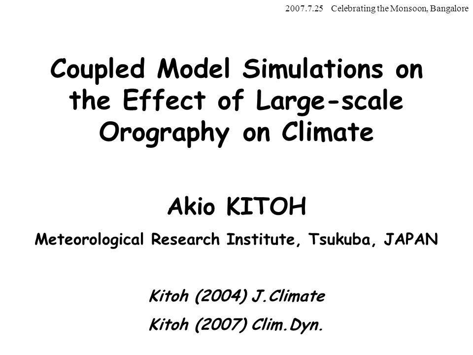 Coupled Model Simulations on the Effect of Large-scale Orography on Climate Akio KITOH Meteorological Research Institute, Tsukuba, JAPAN Kitoh (2004)