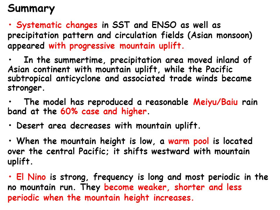 Summary Systematic changes in SST and ENSO as well as precipitation pattern and circulation fields (Asian monsoon) appeared with progressive mountain