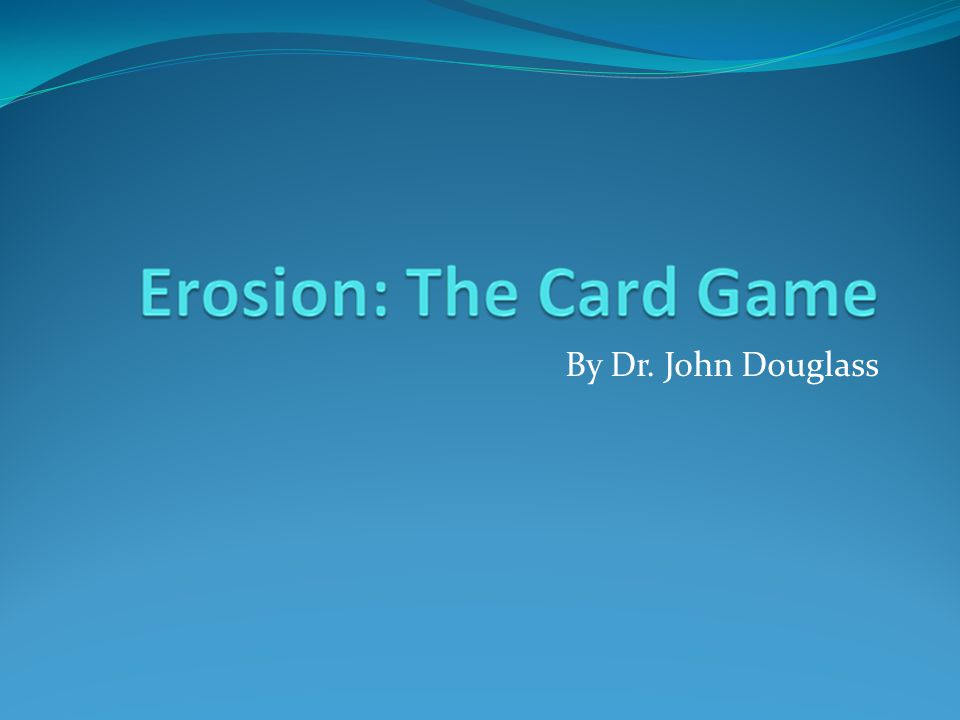Erosion: Game Plan Conceptual basis for Erosion Conceptual diagram Overview Examples Rules Let's Play!