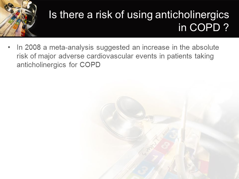 Is there a risk of using anticholinergics in COPD ? In 2008 a meta-analysis suggested an increase in the absolute risk of major adverse cardiovascular