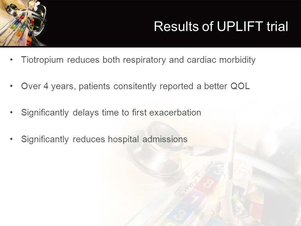 Results of UPLIFT trial Tiotropium reduces both respiratory and cardiac morbidity Over 4 years, patients consitently reported a better QOL Significant