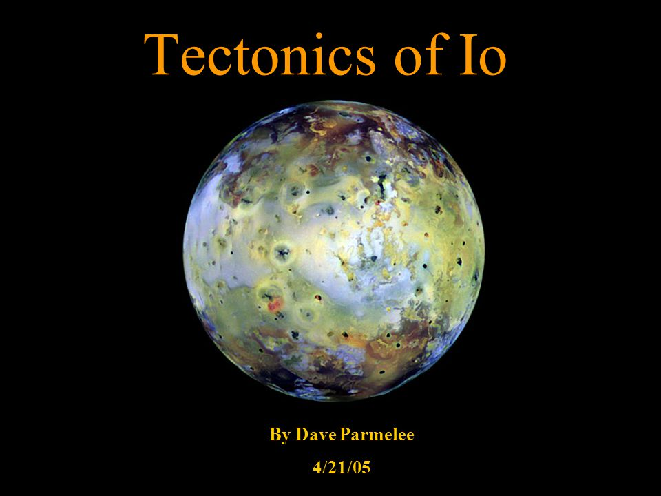 Tectonics of Io By Dave Parmelee 4/21/05