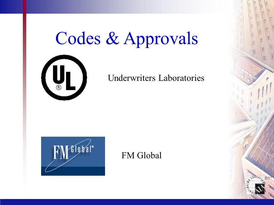 J157 Codes & Approvals Underwriters Laboratories FM Global