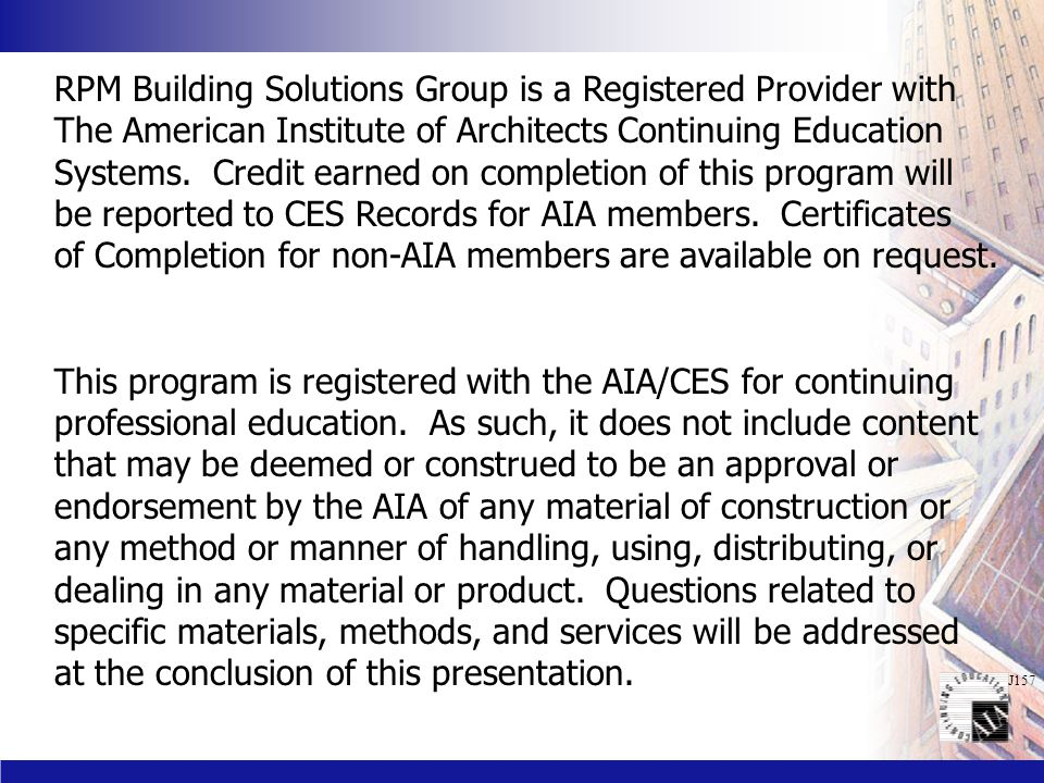 J157 RPM Building Solutions Group is a Registered Provider with The American Institute of Architects Continuing Education Systems.