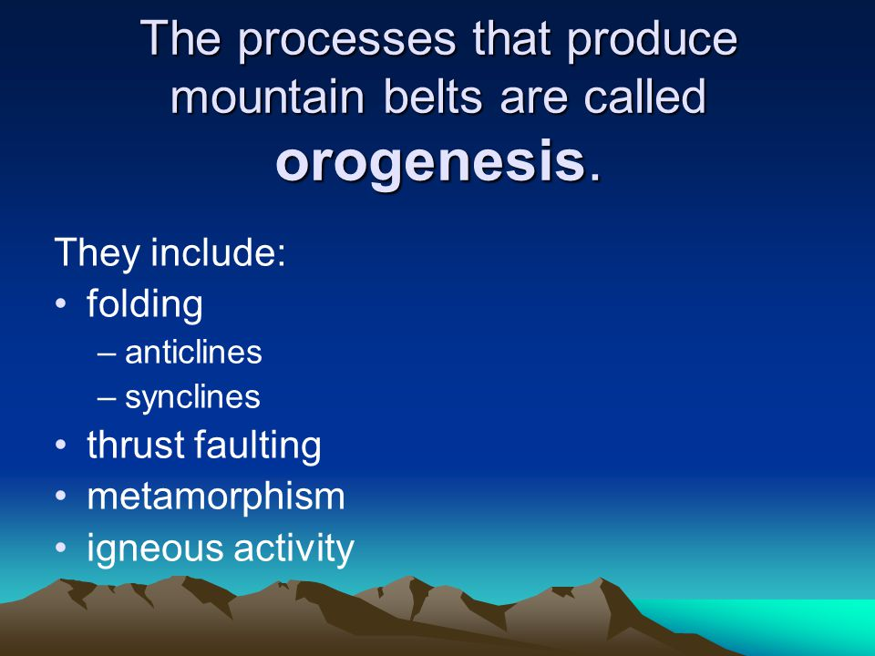 The processes that produce mountain belts are called orogenesis.