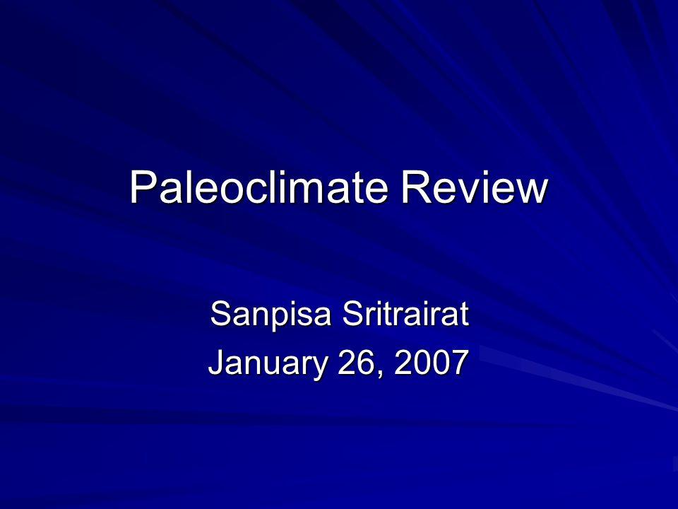 Paleoclimate Review Sanpisa Sritrairat January 26, 2007