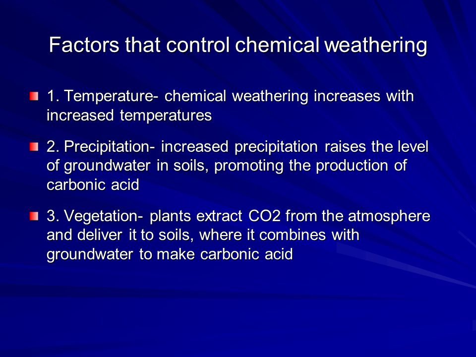 Factors that control chemical weathering 1.