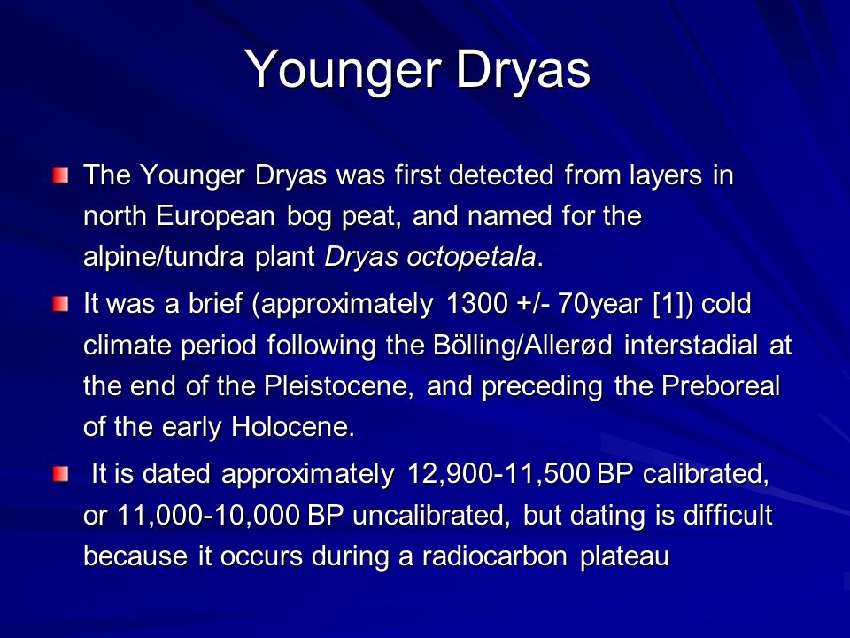 The Younger Dryas was first detected from layers in north European bog peat, and named for the alpine/tundra plant Dryas octopetala.