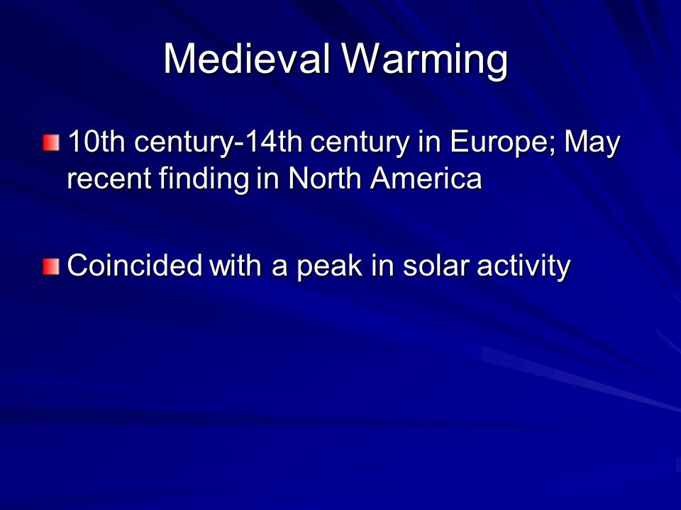 Medieval Warming 10th century-14th century in Europe; May recent finding in North America Coincided with a peak in solar activity