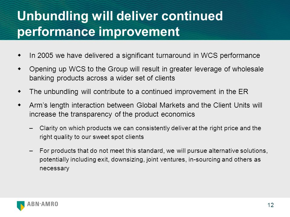 12 Unbundling will deliver continued performance improvement  In 2005 we have delivered a significant turnaround in WCS performance  Opening up WCS