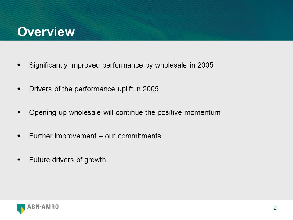 2 Overview  Significantly improved performance by wholesale in 2005  Drivers of the performance uplift in 2005  Opening up wholesale will continue