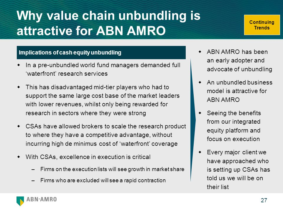 27 Why value chain unbundling is attractive for ABN AMRO Implications of cash equity unbundling  In a pre-unbundled world fund managers demanded full