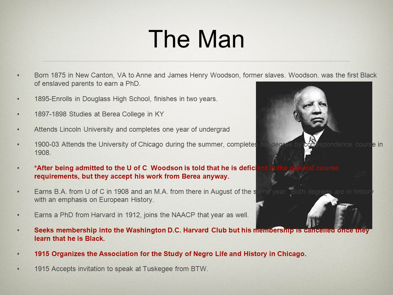 The Man cont'd 1916 Establishes the Journal of Negro History.
