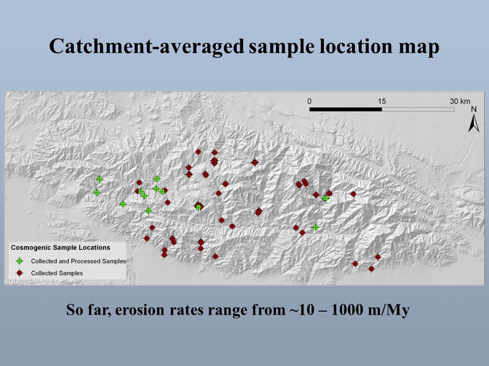 Catchment-averaged sample location map So far, erosion rates range from ~10 – 1000 m/My