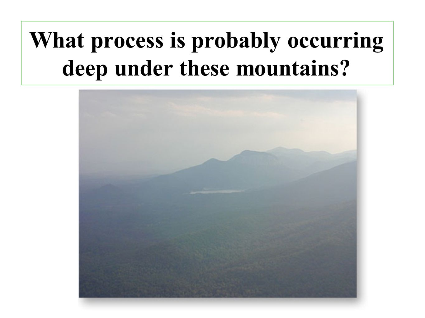 64 What process is probably occurring deep under these mountains?