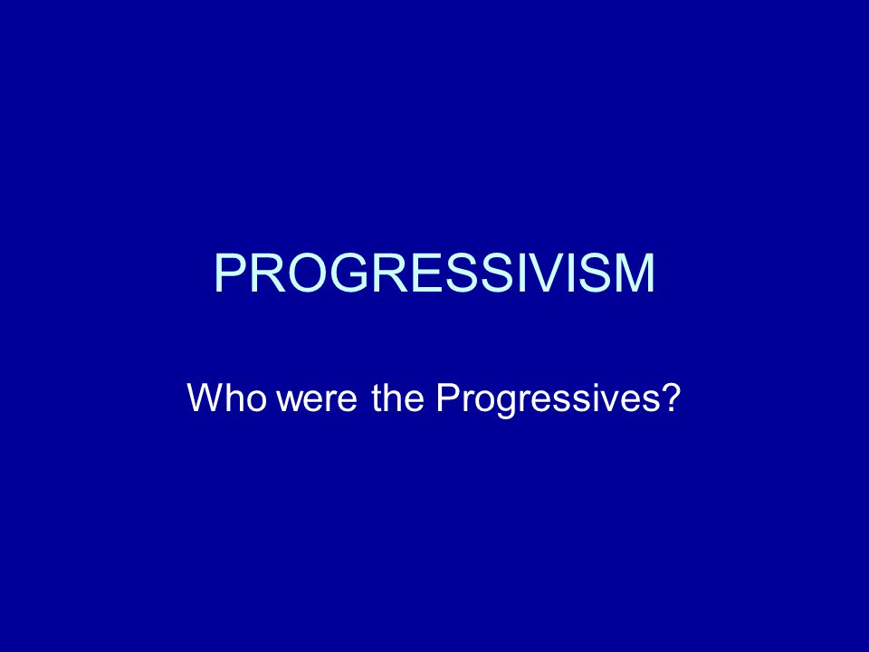Some Standard Interpretations Progressives were responding to specific problems created by others.