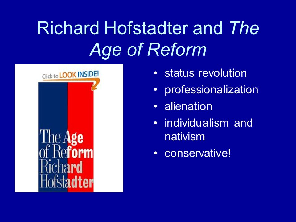 Richard Hofstadter and The Age of Reform status revolution professionalization alienation individualism and nativism conservative!