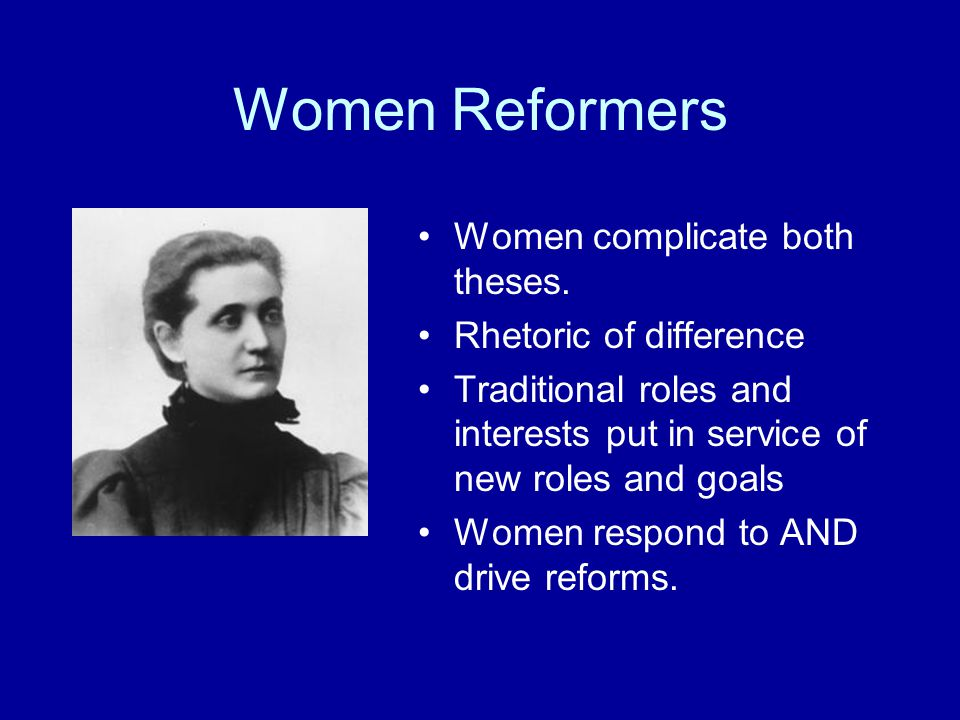 Women Reformers Women complicate both theses.